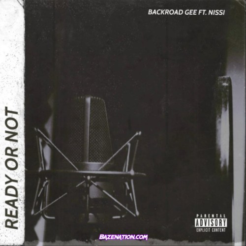 BackRoad Gee - Ready Or Not Ft. Nissi Mp3 Download