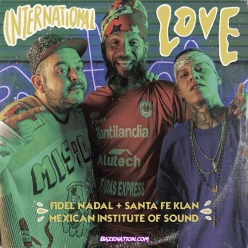 Fidel Nadal, Santa Fe Klan, Mexican Institute of Sound – International Love Mp3 Download
