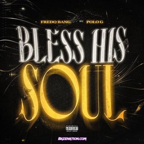 Fredo Bang - Bless His Soul Ft. Polo G Mp3 Download