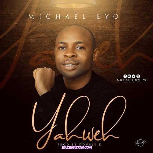 Michael Eyo – Yahweh Mp3 Download