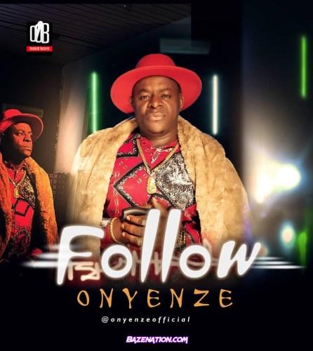 Onyenze – FOLLOW Mp3 Download
