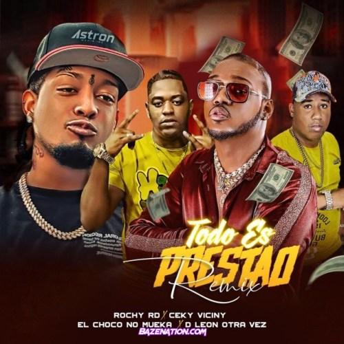 Rochy RD, Ceky Viciny, El Choco No Mueka, D Leon otra vez – Todo Es Prestao (Remix) Mp3 Download
