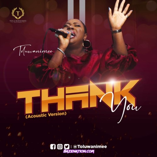 Toluwanimee – Thank You (Acoustic Version) Mp3 Download