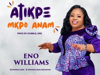 Eno Williams – Atikpe Mkpo Anam Mp3 Download