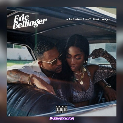Eric Bellinger - What About Us (feat. Sevyn) Mp3 Download