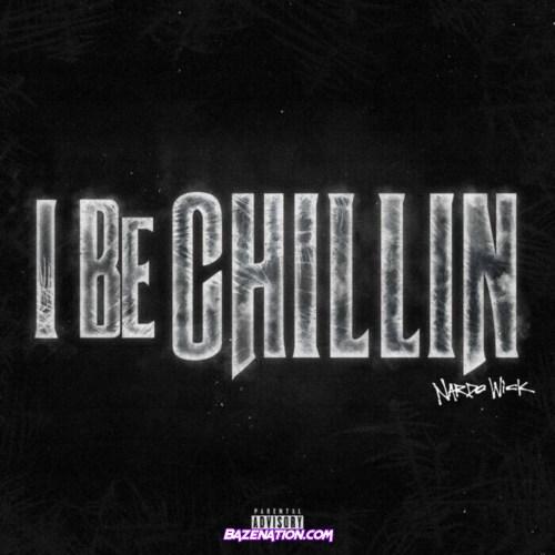 Nardo Wick - I Be Chillin Mp3 Download