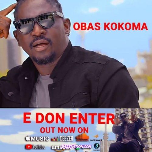 DOWNLOAD VIDEO: Obas Kokoma - E Don Enter MP4