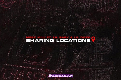 Meek Mill – Sharing Locations (feat. Lil Durk & Lil Baby) Mp3 Download