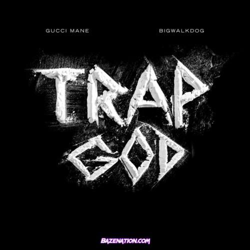 BigWalkDog - Trap God (feat. Gucci Mane) Mp3 Download