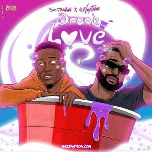 Dotman – Drunk In Love Ft. DJ Neptune Mp3 Download