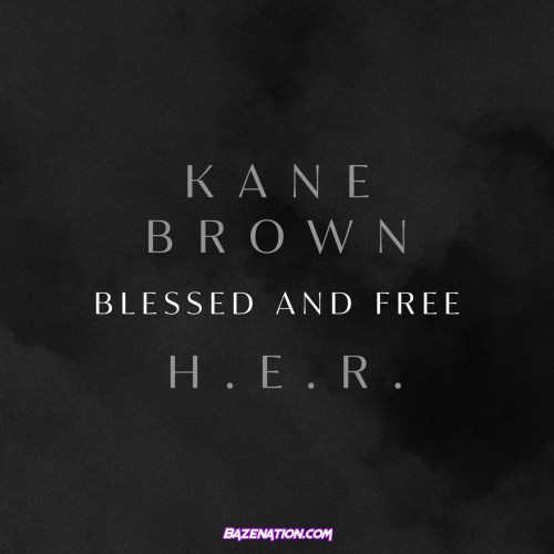 Kane Brown - Blessed & Free Ft. H.E.R. Mp3 Download