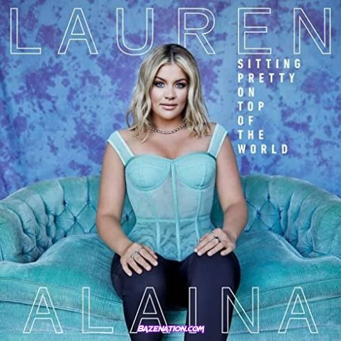 Lauren Alaina - Sitting Pretty On Top Of The World Download Album Zip