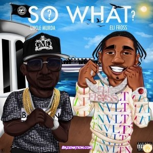 Uncle Murda – So What? (feat. Eli Fross) Mp3 Download