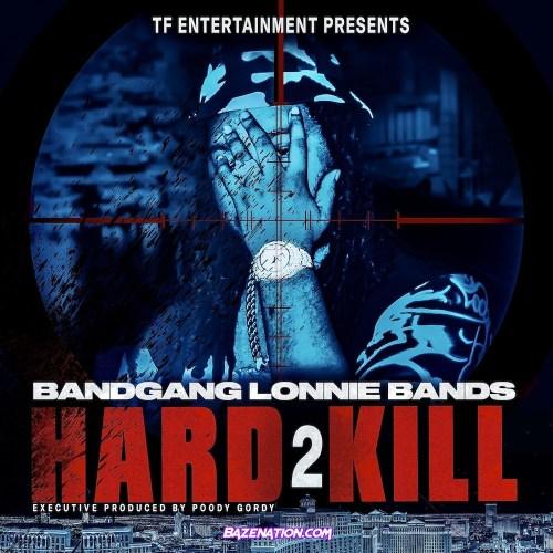 BandGang Lonnie Bands - Hard 2 Kill Download Album Zip