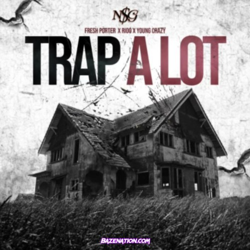 Fresh Porter - Trap A Lot ft. Rioo x Young Crazy Mp3 Download