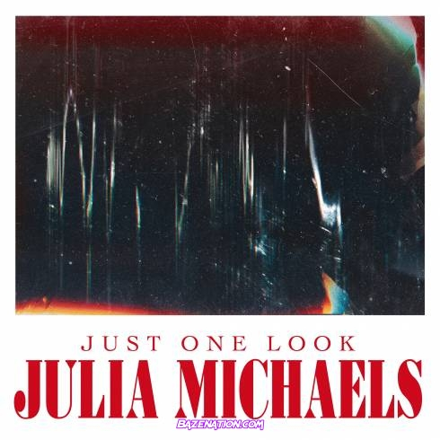 Julia Michaels - Just One Look Mp3 Download