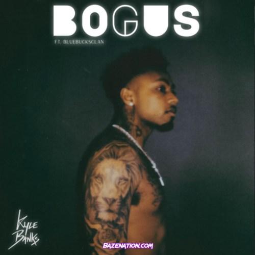 Kyle Banks - Bogus Ft. BlueBucksClan Mp3 Download