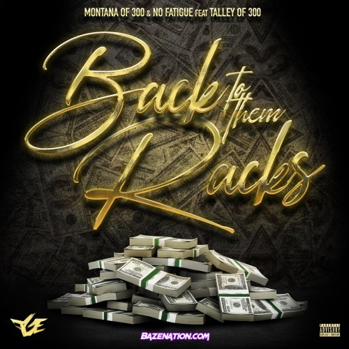Montana Of 300 & No Fatigue - Back To Them Racks (feat. Talley Of 300) Mp3 Download