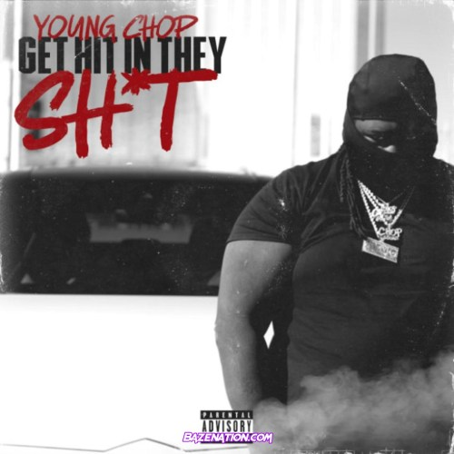 Young Chop - Get Hit In They Shit Mp3 Download