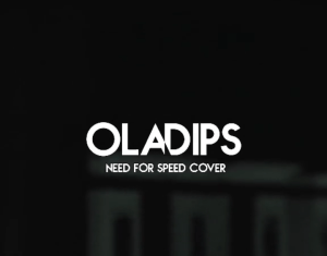 Oladips - Need For Speed(Cover)