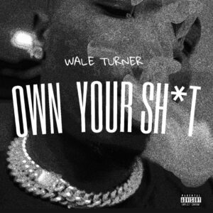Wale Turner - Own Your Sh*t