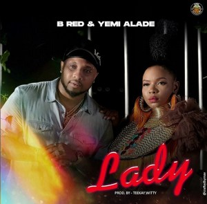 B-Red ft Yemi Alade - Lady