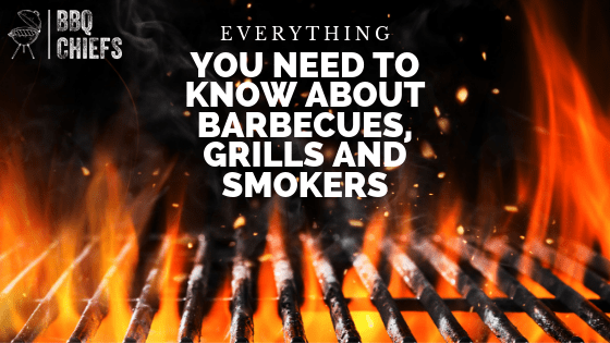 Everything you Need to Know About Barbecues, Grills and Smokers