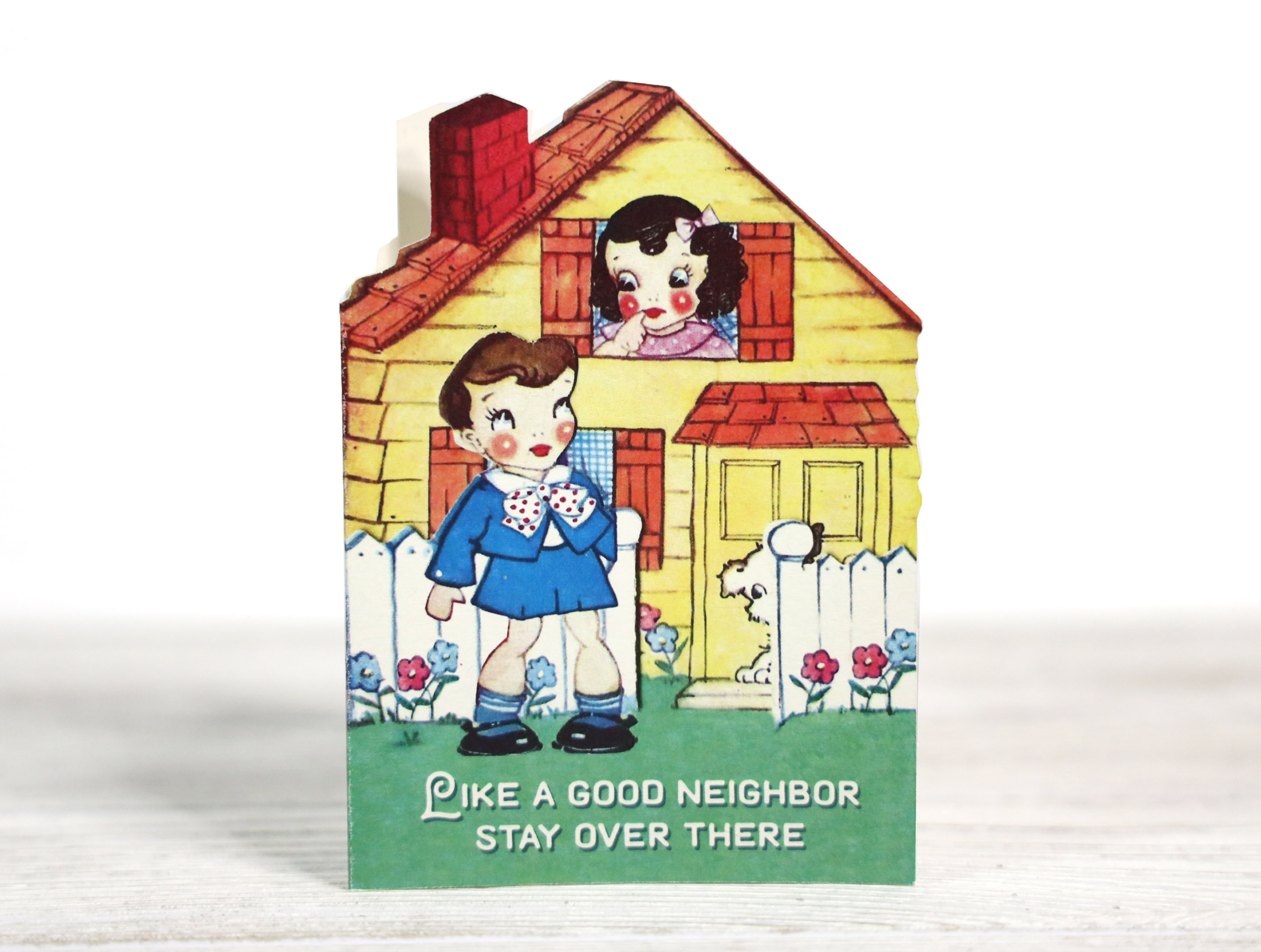 funny greeting card  like a good neighbor stay over there
