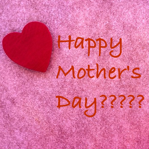 Happy Mother's Day?????