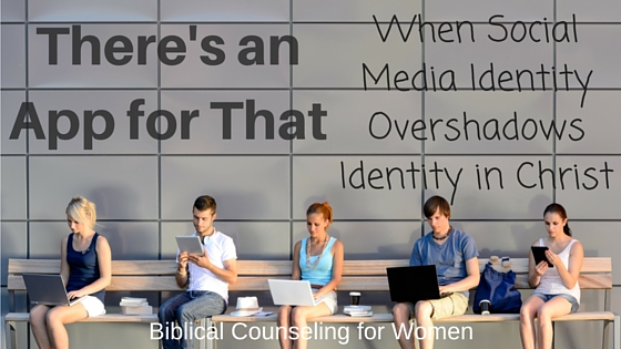 """There's an App for That"" – When Social Media Identity Overshadows Identity in Christ"