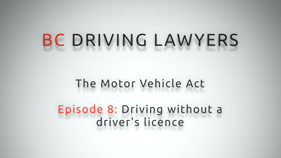 Motor Vehicle Act Video Series, Episode 8: Driving Without a Driver's Licence