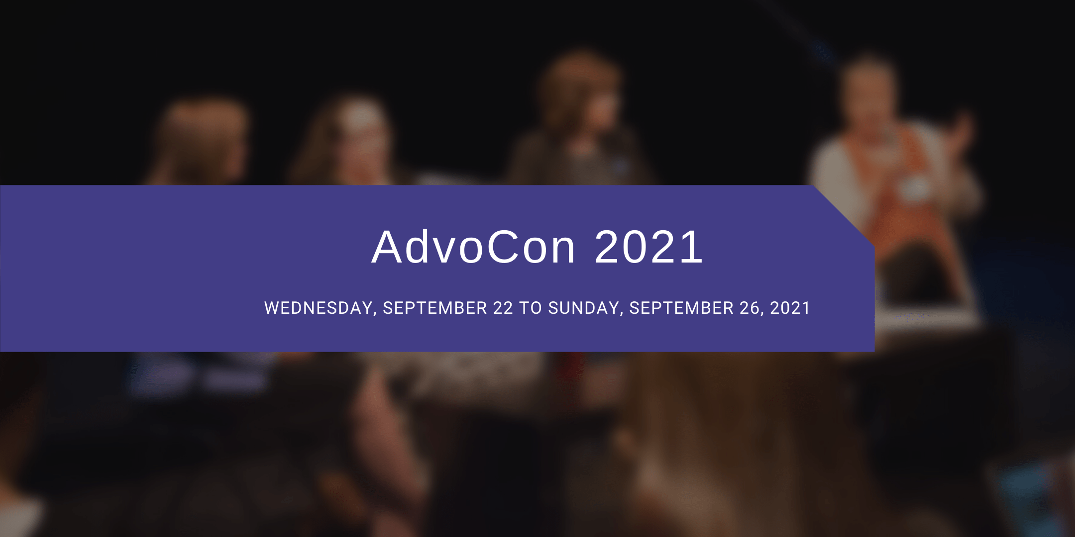 """Blurred image from AdvoCon presentation, overlaid with a purple box that holds text saying, """"AdvoCon 2021 from Wednesday, September 22 to Sunday, September 26, 2021."""""""