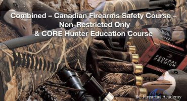 Combined - Canadian Firearms Safety Course - Non-Restricted Only & CORE Hunter Education Course This is a 2 Day combined course. The Non-restricted Canadian Firearms Safety Courses is completed on the first day