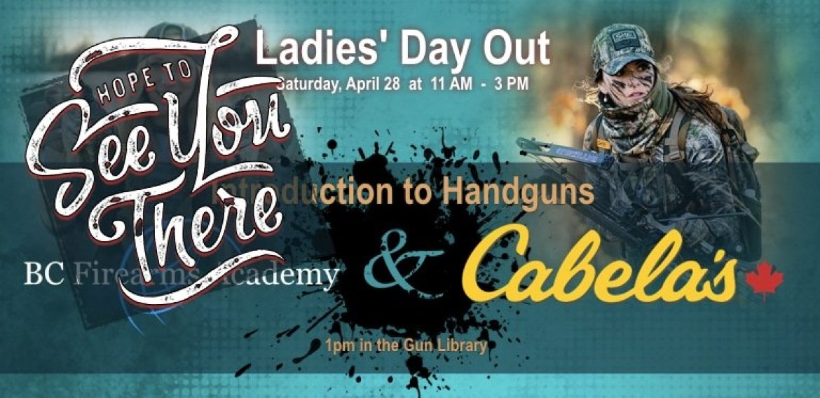 REMINDER LADIES' DAY OUT SATURDAY, APRIL 28 HANDGUN BASICS WITH BC FIREARMS ACADEMY