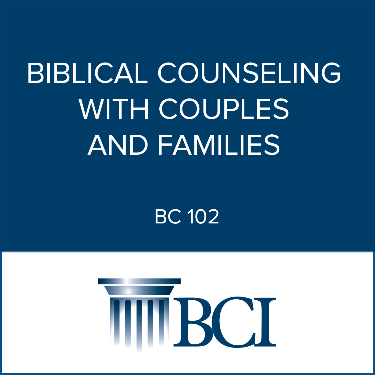 Bc102 Biblical Counseling With Couples And Families