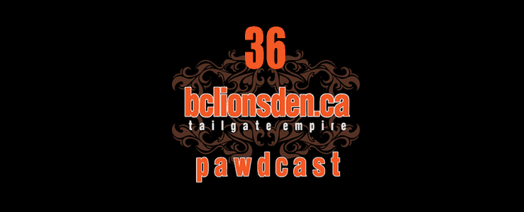 The BCLionsDen.ca Pawdcast – Episode 36