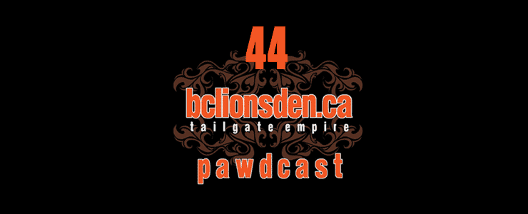 The BCLionsDen.ca Pawdcast – Episode 44