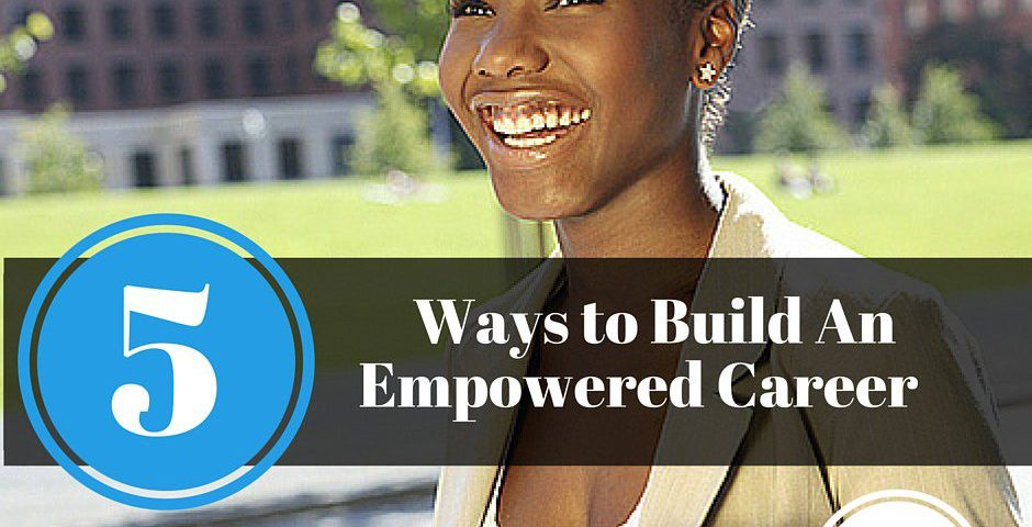 5 ways to build an empowered career