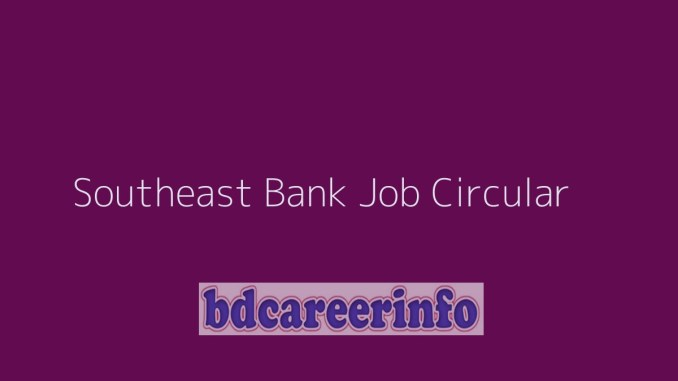 Southeast Bank Job Circular 2019