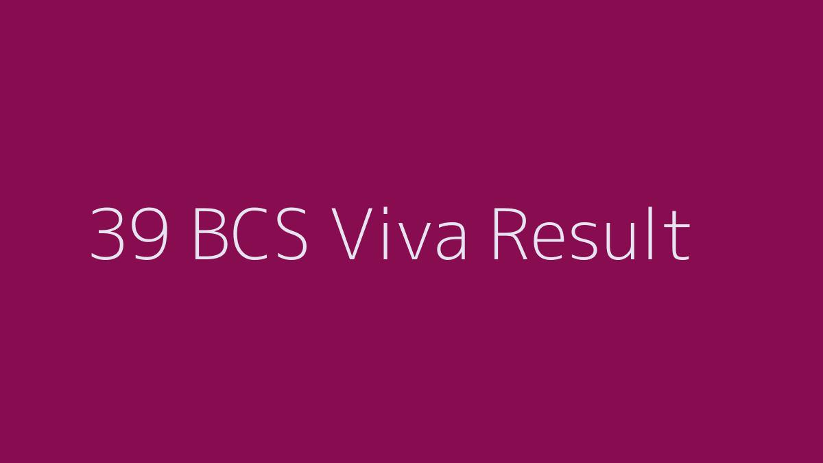 39 BCS Viva Result Download 2019