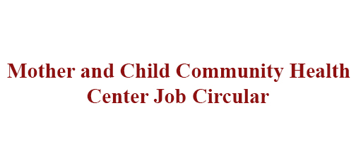 Mother and Child Community Health Center Job Circular