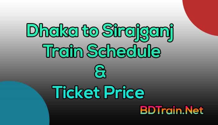 dhaka to sirajganj train schedule and ticket price