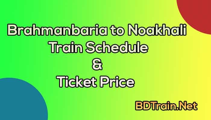 brahmanbaria to noakhali train schedule and ticket price