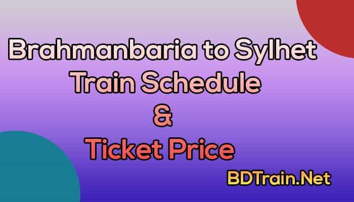 brahmanbaria to sylhet train schedule and ticket price