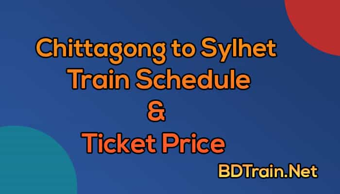 chittagong to sylhet train schedule and ticket price