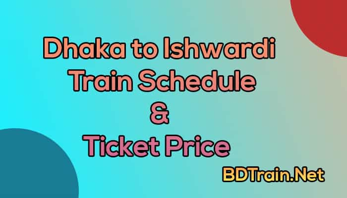 dhaka to ishwardi train schedule and ticket price
