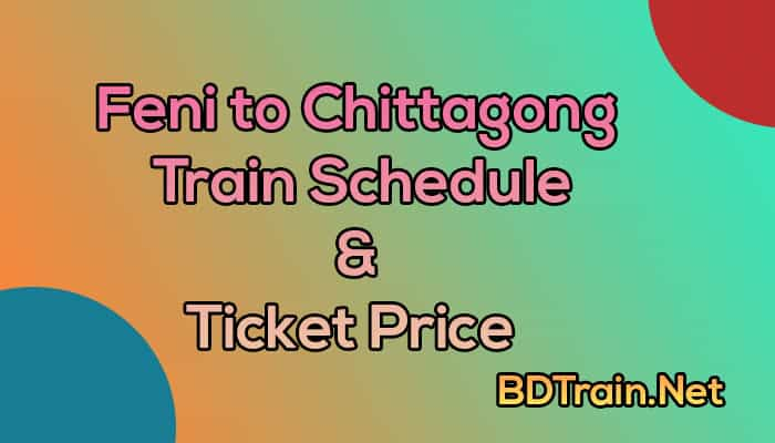 feni to chittagong train schedule and ticket price