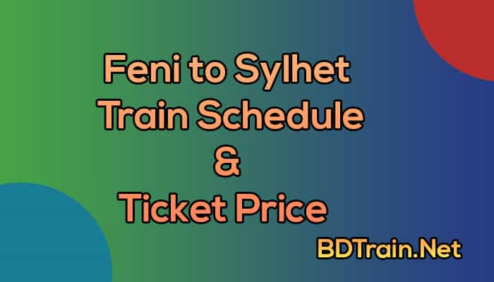 feni to sylhet train schedule and ticket price