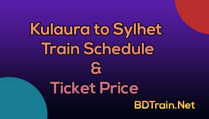 kulaura to sylhet train schedule and ticket price