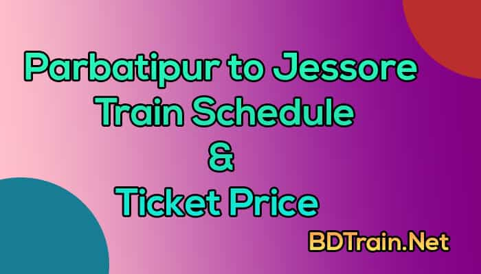 parbatipur to jessore train schedule and ticket price